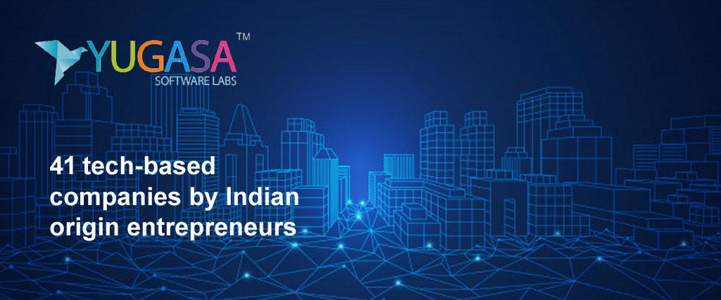 41 tech based companies by indian origin entrepreneurs valued at billion dollars