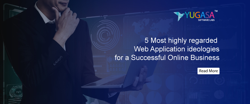 5 Most highly regarded Web Application ideologies for a Successful Online Business