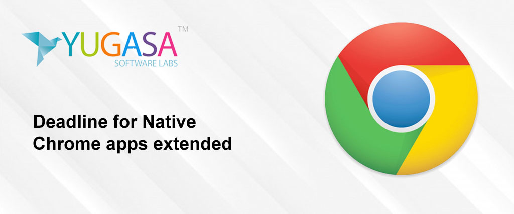 Deadline for Native Chrome apps extended Apps will be available till June 2022