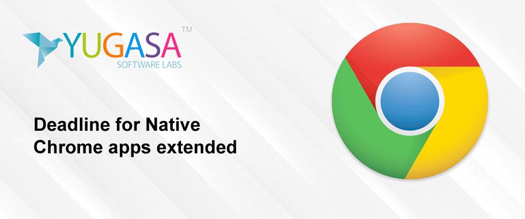 Deadline for Native Chrome apps extended; Apps will be available till June 2022