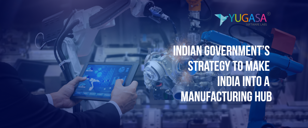 Indian Government's strategy to make India into a manufacturing hub