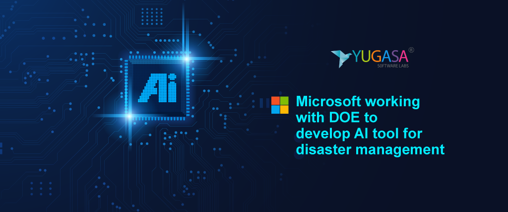 Microsoft working with DOE to develop an AI tool for disaster management