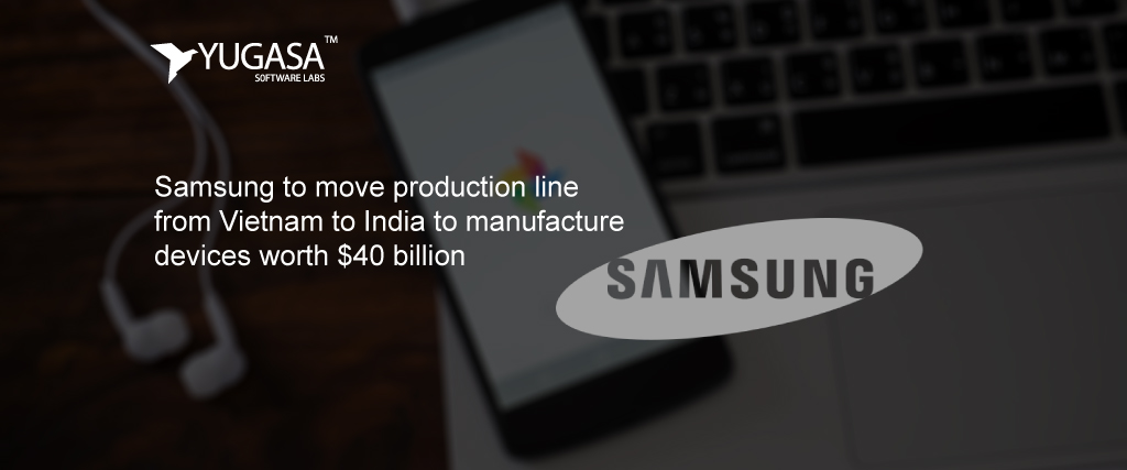 Samsung to move production line from Vietnam to India to manufacture devices worth $40 billion