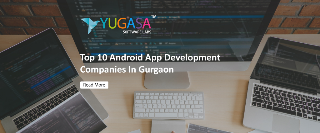 Top 10 Android App Development Companies In Gurgaon