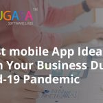 5 Best mobile App Ideas to Begin Your Business During Covid-19 Pandemic