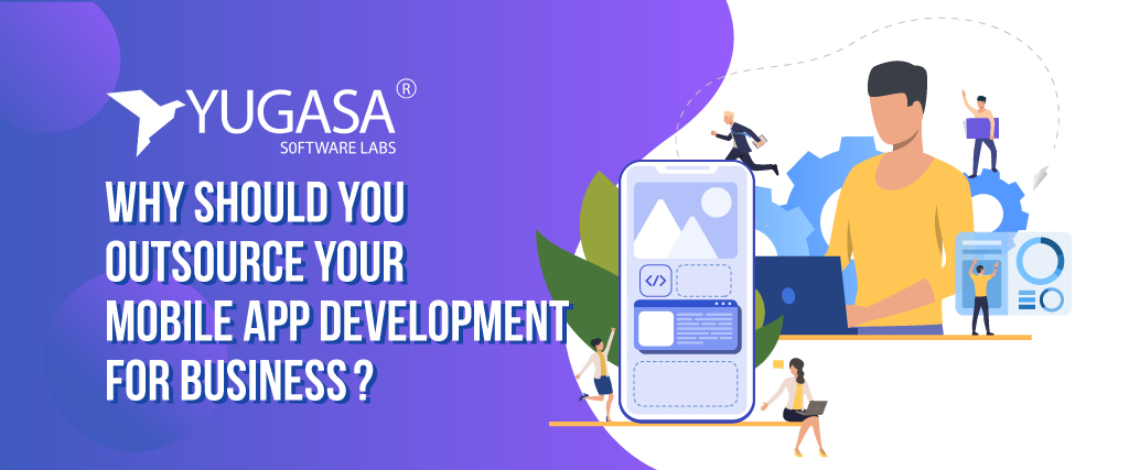 Why Should you Outsource your Mobile App Development for Business