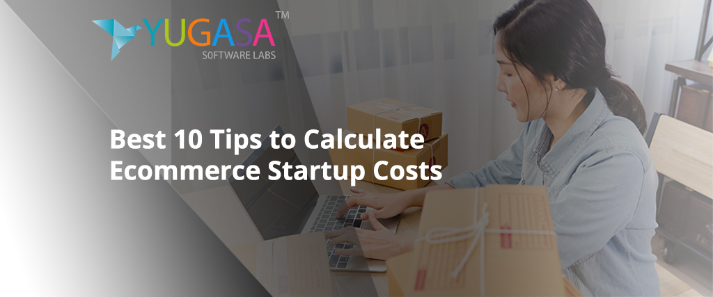 Best 10 Tips to Calculate Ecommerce Startup Costs
