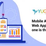 Mobile Apps vs Web Apps – Which one is the Better Choice?