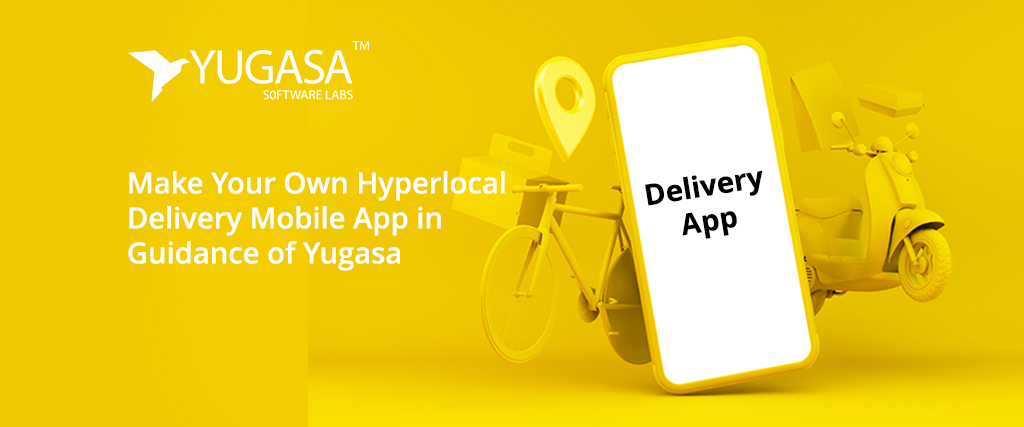 make your own hyperlocal delivery mobile app in guidance of yugasa
