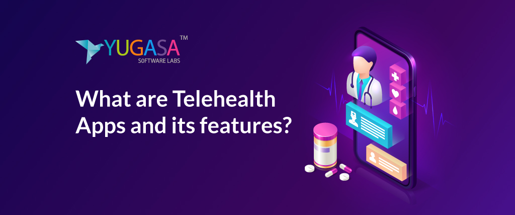 what are Telehealth Apps and its features