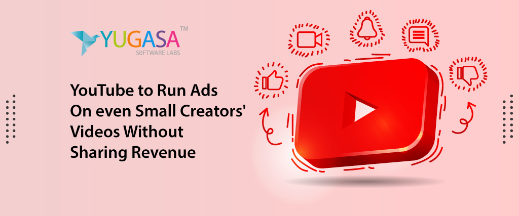 youtube to run ads on even small creators videos without sharing revenue