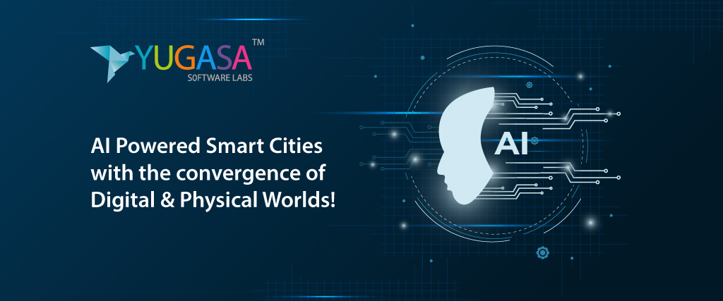 AI-Powered Smart Cities with the convergence of Digital & Physical Worlds!