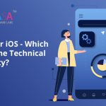 Android or iOS – Which one has the Technical Superiority?