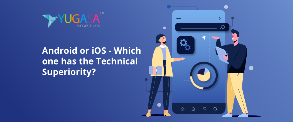 Android or iOS - Which one has the Technical Superiority