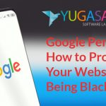 Google Penalty: How to Protect Your Website From Being Blacklisted?
