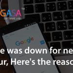 Google was down for nearly an hour, Here's the reason!