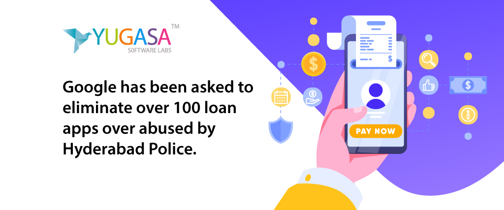 google has been asked to eliminate over 100 loan apps over abused by hyderabad police