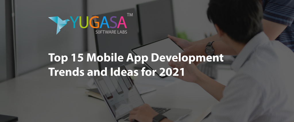 top 15 mobile app development trends and ideas for 2021