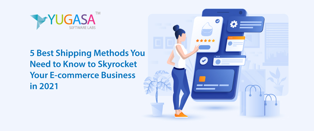 Best Shipping Methods You Need to Know to Skyrocket Your E-commerce Business in 2021