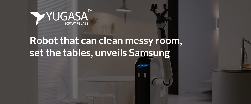 A robot that can clean messy rooms, set the tables, unveils Samsung.