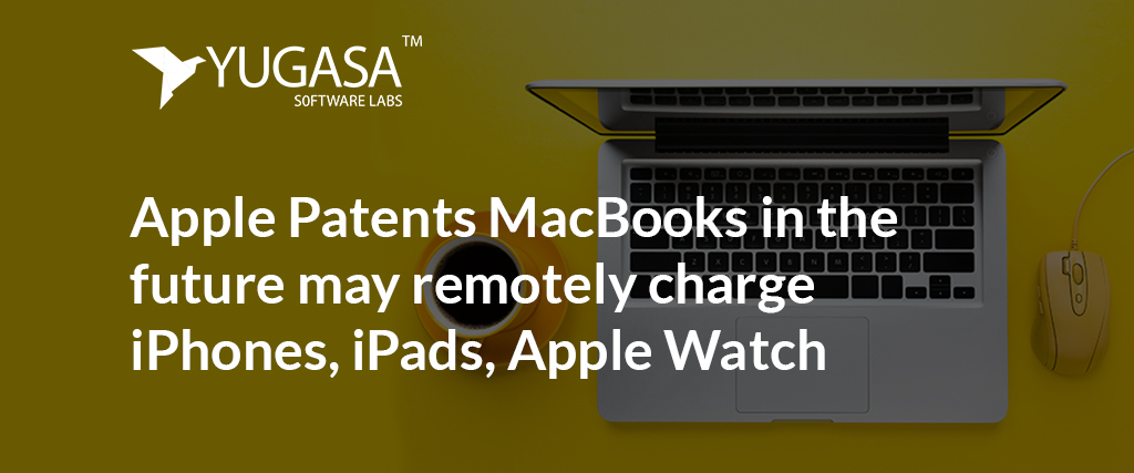 Apple Patents MacBook in the future may remotely charge iPhones, iPads, Apple Watch