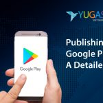 Publishing an App on Google Play Store: A Detailed guide