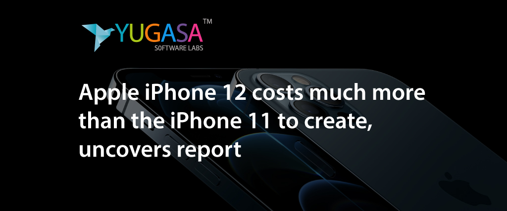 apple iphone 12 cost much more than the iphone 11 to create uncovers report