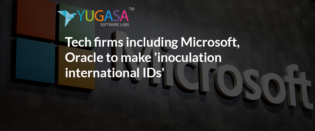 tech firms including microsoft oracle to make inoculation international ids