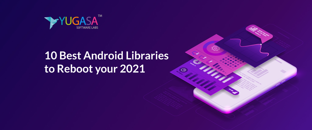 10 Best Android Libraries to Reboot your 2021