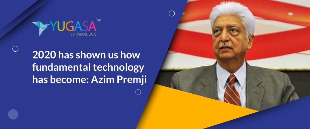 2020 has shown us how fundamental technology has become Azim Premji