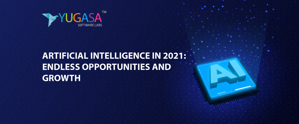 Artificial Intelligence IN 2021 Endless Opportunities and Growth
