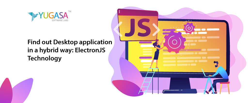 Find out Desktop application in a hybrid way: ElectronJS Technology