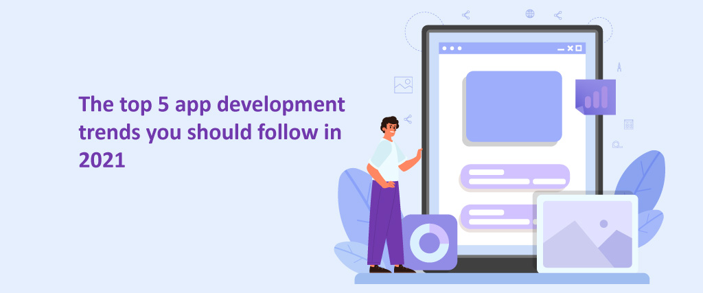 The top 5 app development trends you should follow in 2021