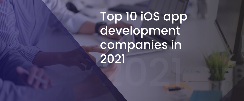 Top 10 iOS app-development companies in 2021