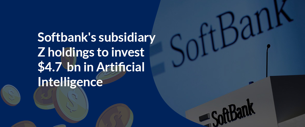 Softbank's subsidiary Z holdings to invest $4.7 bn in Artificial Intelligence