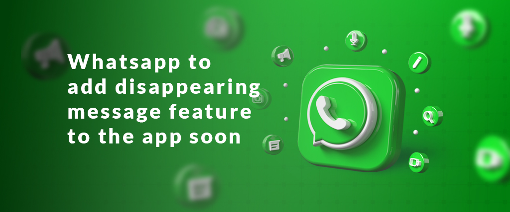 Whatsapp to add disappearing message feature to the app soon