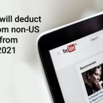 Youtube will deduct taxes from non-US creators from June of 2021