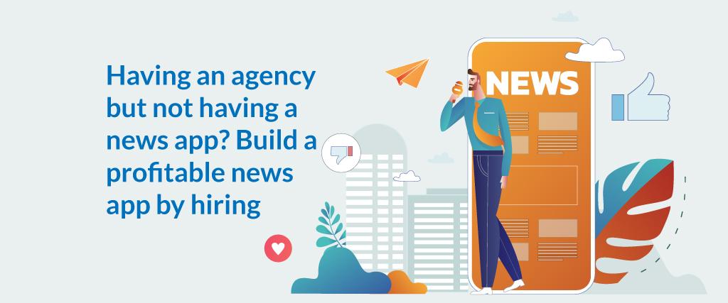 Having an agency but not having a news app? Build a profitable news app by hiring Yugasa