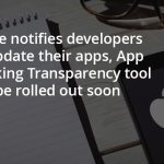 Apple notifies developers to update their apps, App tracking Transparency tool will be rolled out soon