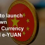China to launch their own Digital Currency named e-YUAN