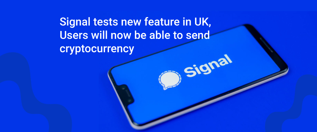 Signal tests new feature UK Users will now be able to send cryptocurrency