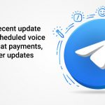 Telegram just rolled out its new update – includes scheduled voice chats, in-chat payments, and much more