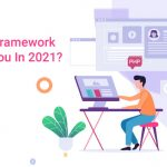 Which PHP Framework is right For You In 2021?