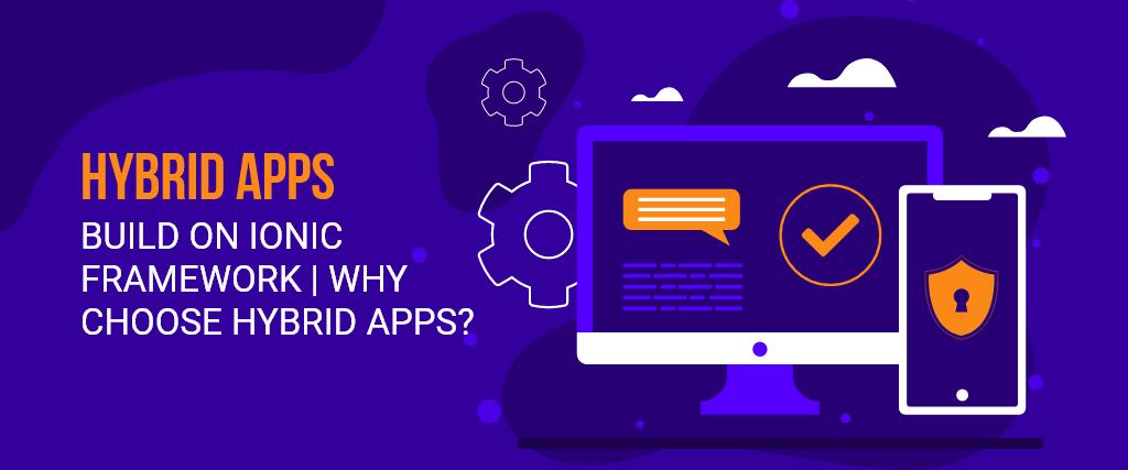 Top 10 popular Hybrid Apps build on ionic framework   Why choose hybrid apps?